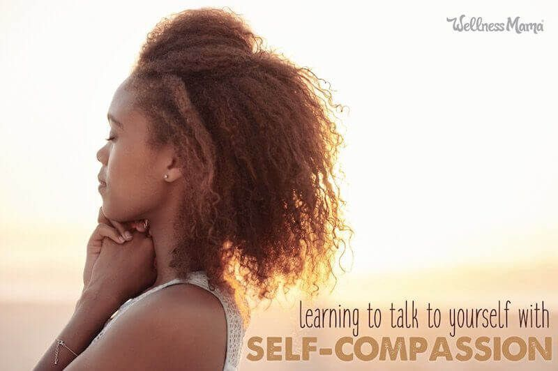 Talking to Yourself With Self-Compassion (& Why It's Healthy) | Wellness Mama #health #selfcompassion #selfindulgence #selfesteem #mindfulness #selfkindness #humanity