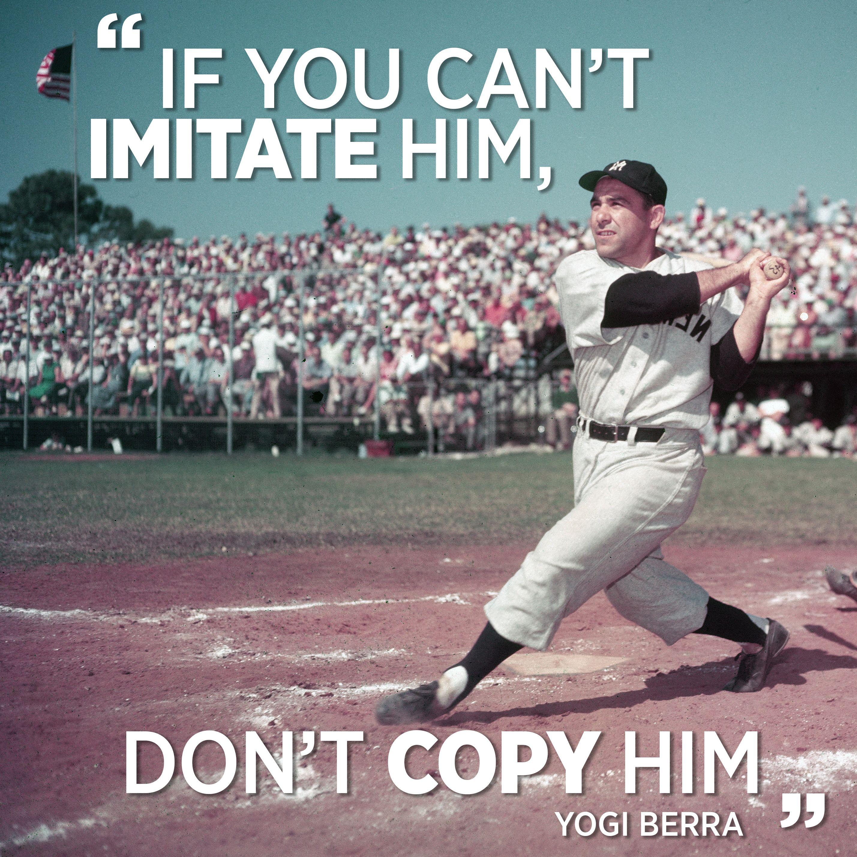 If You Can T Imitate Him Don T Copy Him Yogi Berra