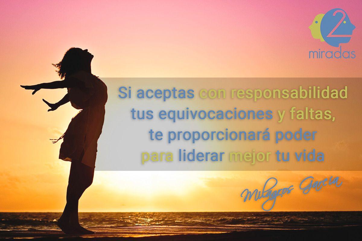 """""""Si aceptas con responsabilidad tus equivocaciones y faltas, te proporcionará poder para liderar mejor tu vida"""" - Milagros García"""