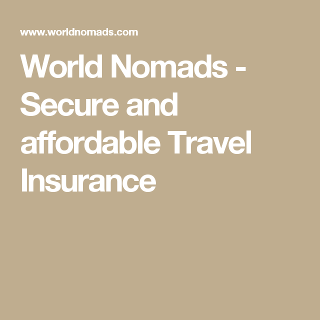 World Nomads Secure And Affordable Travel Insurance With Images