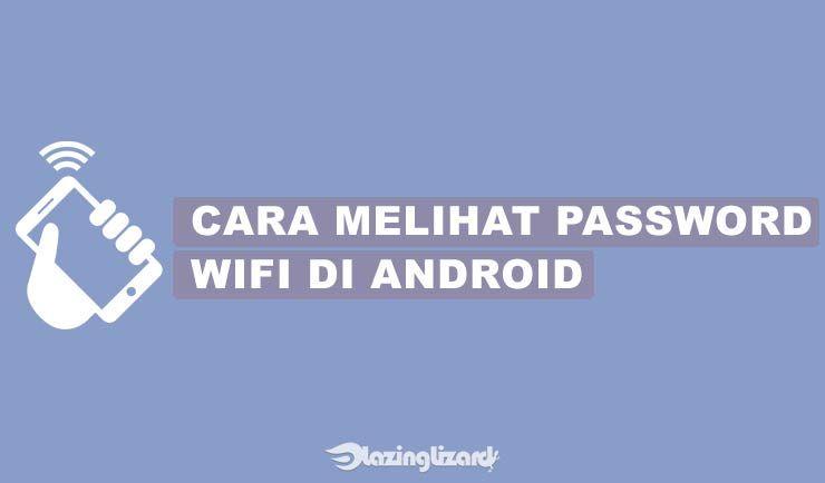 Cara Melihat Password Wifi Yang Sudah Connect Di Android Tanpa Root Samsung Berita Teknologi Pengetahuan
