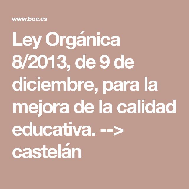 Ley Orgánica 8/2013, de 9 de diciembre, para la mejora de la calidad  educativa. --> castelán