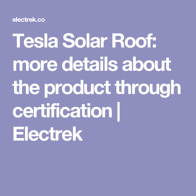 Tesla Solar Roof More Details About The Product Through