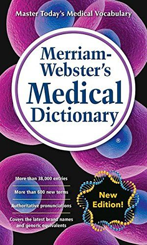 Merriam-Webster's Medical Dictionary, New Edition (c) 2016 by Merriam-Webster. New Edition! 2016 copyright. This mass market paperback offers a concise guide to the essential language of medicine with 38,000 entries and more than 500 new words and senses. New words include: active placebo, breakthrough pain, channelopathy, diabesity, eustress, flatline, gastric banding, MERS, microfracture, neti pot, neurofeedback, obesogenic, pareidolia, prebiotic, punch biopsy, road rash, sarcopenia…