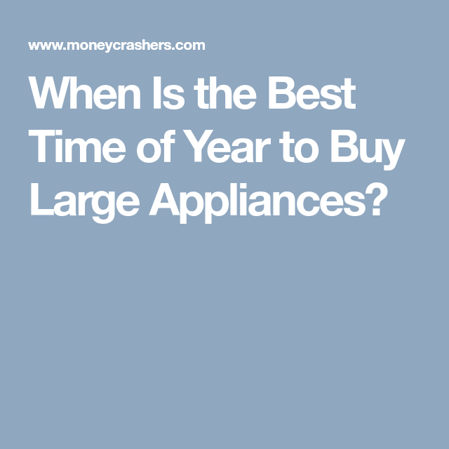 When Is the Best Time of Year to Buy Large Appliances ...
