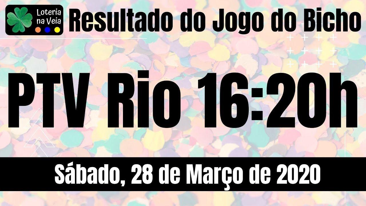 Ptv Rj Resultado Jogo Do Bicho 16 Hs 28 03 2020 Sabado Em 2020