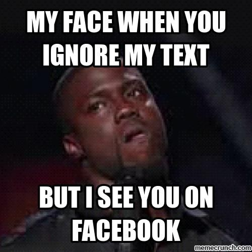 my face when you ignore my text … | Facebook memes | Ignor…