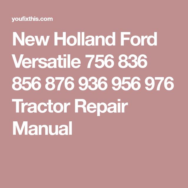 New Holland Ford Versatile 756 836 856 876 936 956 976 Repair Manual Tractor New Holland Ford Repair Manuals New Holland