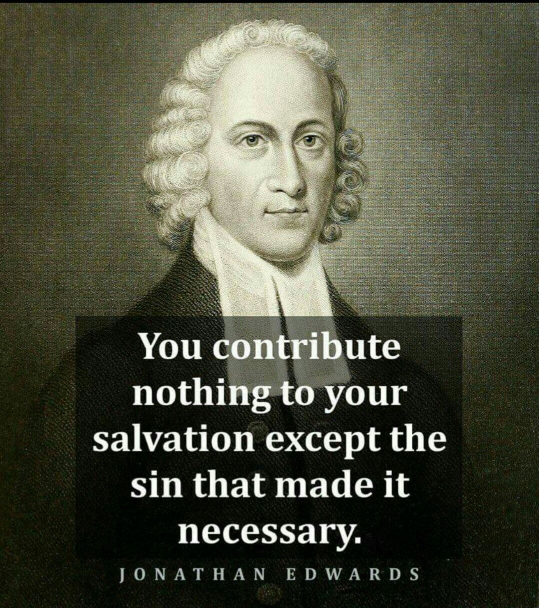 Jonathan Edwards Quotes You Contribute Nothing To Your Salvation Except The Sin That Made