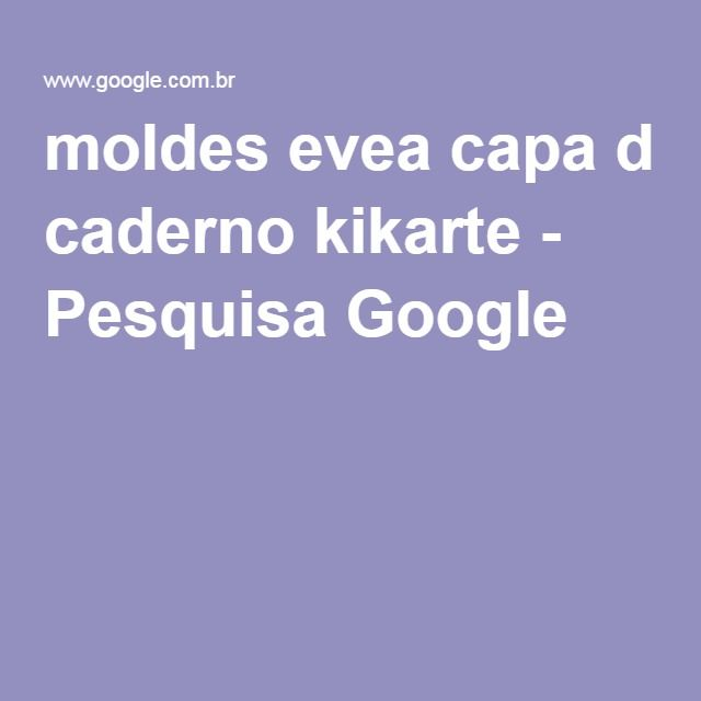 moldes evea capa d caderno kikarte - Pesquisa Google