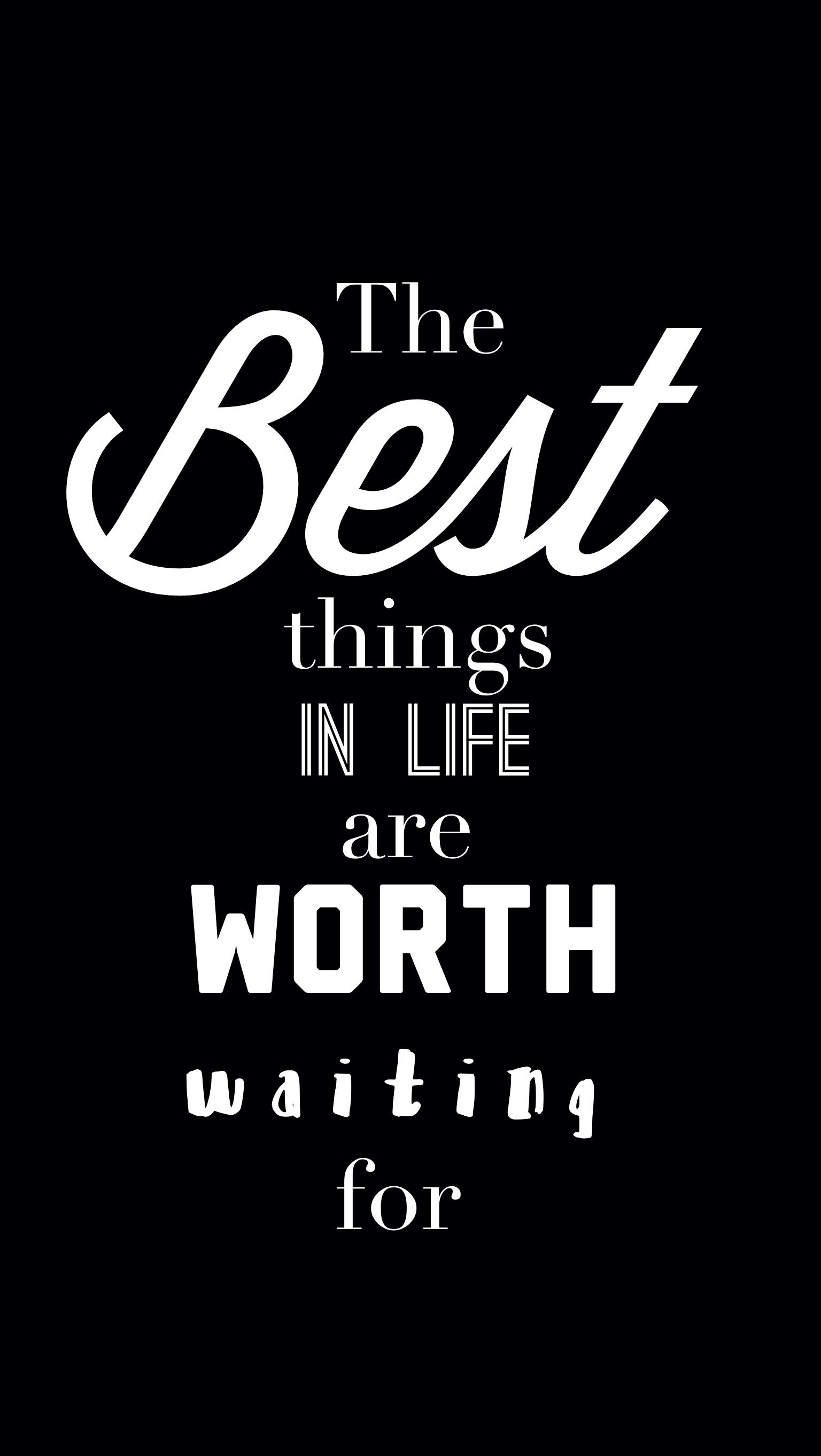The Best Things In Life Are Worth Waiting For Worth The Wait Quotes Waiting Quotes Quotes To Live By