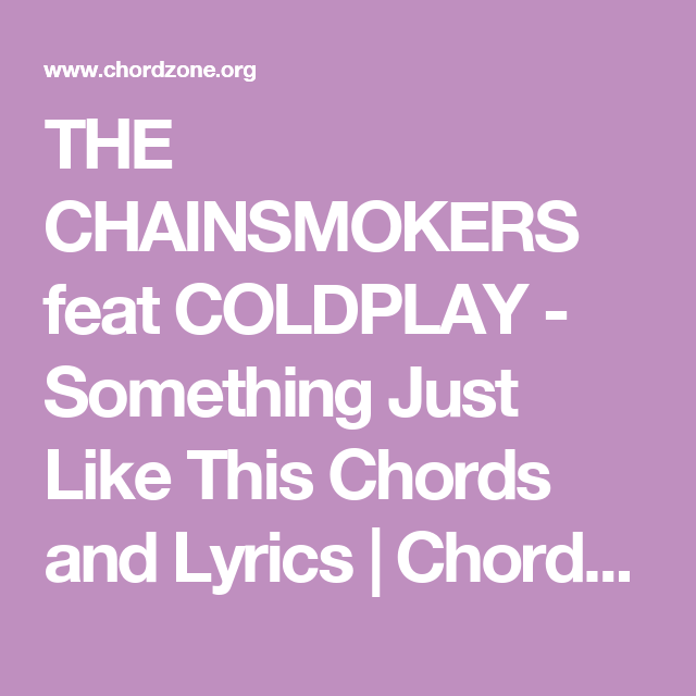 the chainsmokers feat coldplay something just like this chords and lyrics. Black Bedroom Furniture Sets. Home Design Ideas