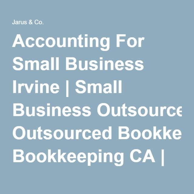 Accounting For Small Business Irvine   Small Business Outsourced Bookkeeping CA   Small Business CPA Consulting 92618 - Jarus & Co.