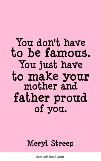 Quotes About Success You Dont Have To Be Famous You Just