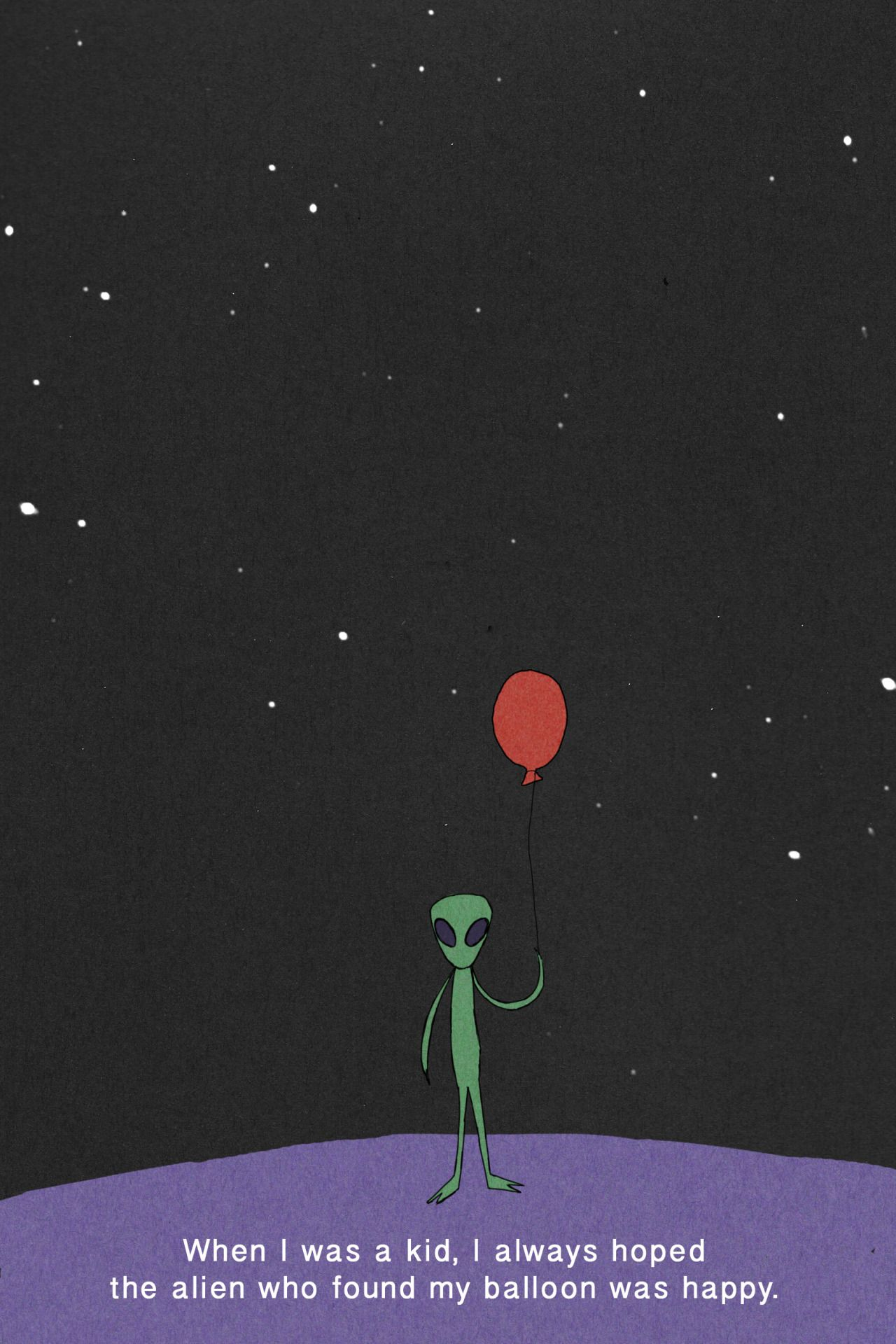 When I Was A Kid I Always Hoped The Alien Who Found My Balloon Was