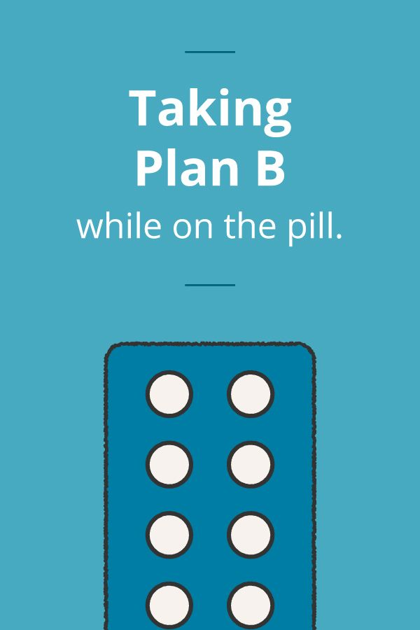 taking plan b while on birth control pills