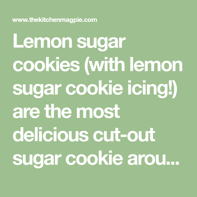 Lemon Sugar Cookies | The Kitchen Magpie