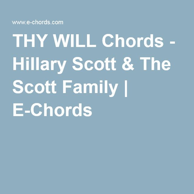 THY WILL Chords - Hillary Scott & The Scott Family | E-Chords ...