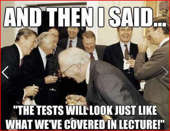 said every professor ever....what you learn in school is not real life....