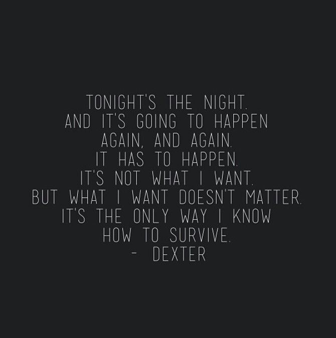 Dexter S Quotes Via Dexterquotes On Instagram Dexter Quotes Dexter Morgan Quotes Dexter Morgan