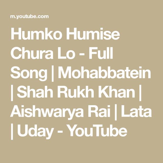 Humko Humise Chura Lo Full Song Mohabbatein Shah Rukh Khan Aishwarya Rai Lata Uday Youtube Songs Aishwarya Rai Asni