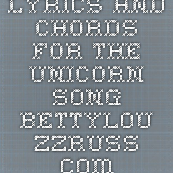 Lyrics And Chords For The Unicorn Song Bettylouzzruss Music
