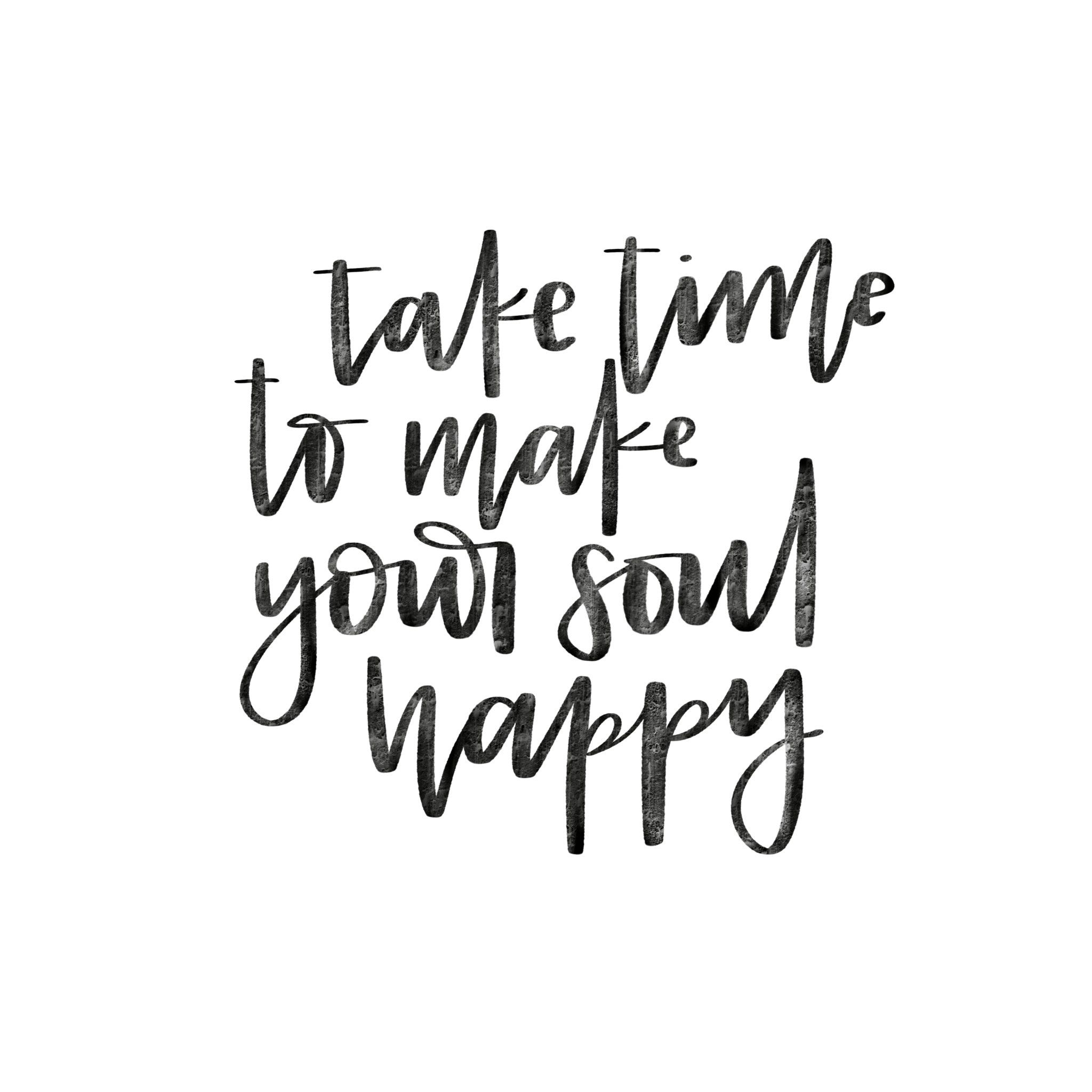 Take Time To Make Your Soul Happy Printable Calligraphy Etsy In 2021 Relax Quotes Time To Relax Quotes Me Time Quotes