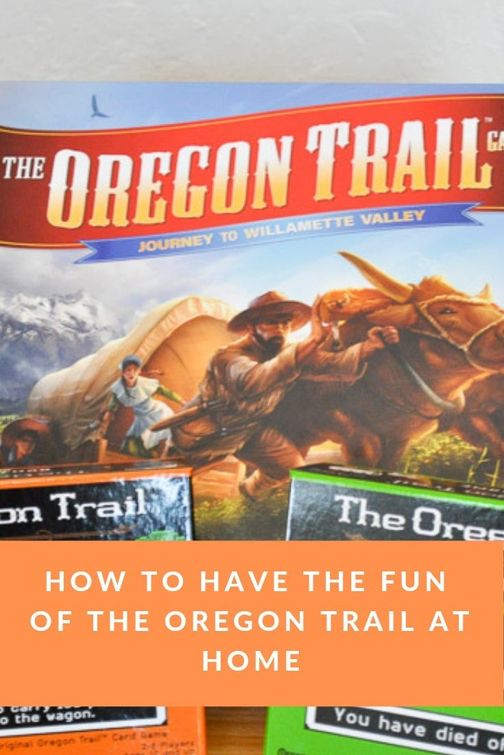 How to have the fun of the oregon trail at home oregon