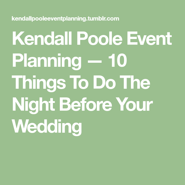 Kendall Poole Event Planning 10 Things To Do The Night Before Your Wedding