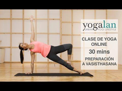 30mins De Clase De Yoga Preparación A Vasisthasana Clase De Yoga Clases De Yoga Online Yoga Para Relajar
