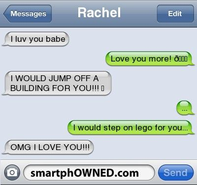 RachelI luv you babe | Love you more! 😘 | I WOULD JUMP OFF A BUILDING FOR YOU!!! ❤ | ... | I would step on lego for you... | OMG I LOVE YOU!!!