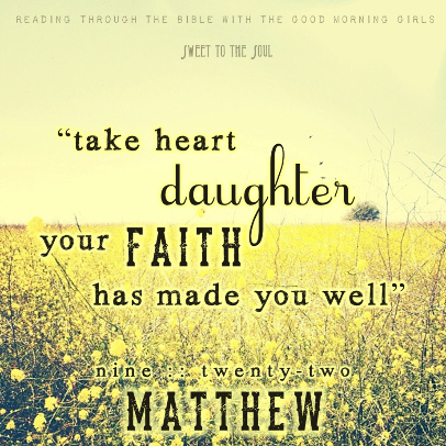 Matthew 9:22 Faith is a Verb - When Believing Becomes Doing. blogging through the Bible with the Good Morning Girls