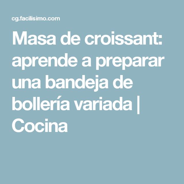Masa de croissant: aprende a preparar una bandeja de bollería variada | Cocina