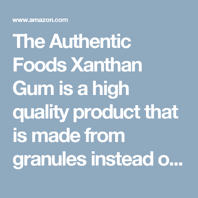 The Authentic Foods Xanthan Gum is a high quality product that is made from granules instead of powder. The easier-to-handle granules mix well with liquids, resulting in better volume for your baked goods. This xanthan gum is an excellent substitute for gluten (the protein which gives wheat flour its structure). Use it along with non-gluten containing flours to make gluten free baked goods that have a great structure and texture. In addition, add a pinch of xanthan gum to your homemade salad…