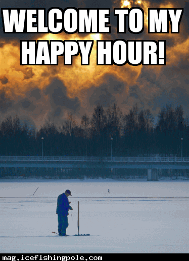 Welcome To My Happy Hour Ice Fishing Magazine Ice Fish Pole Fishing Magazines Ice Fishing Fishing Memes
