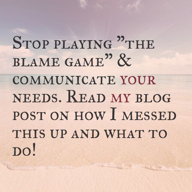 Read my blog post: http://beextraordinary.tv/dating/stop-the-blame-game-and-communicate-your-needs/ #relationshipadvice #blame #communication #socialskills #advice #change #blog #selfhelp