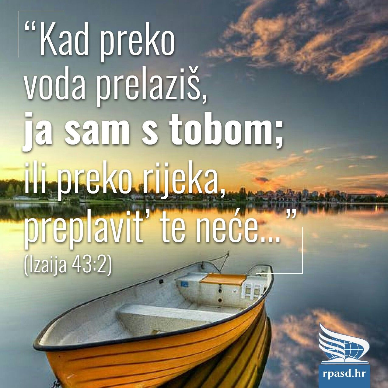 Izaiah 43:2 When thou passest through the waters, I [will be] with thee; and through the rivers, they shall not overflow thee: