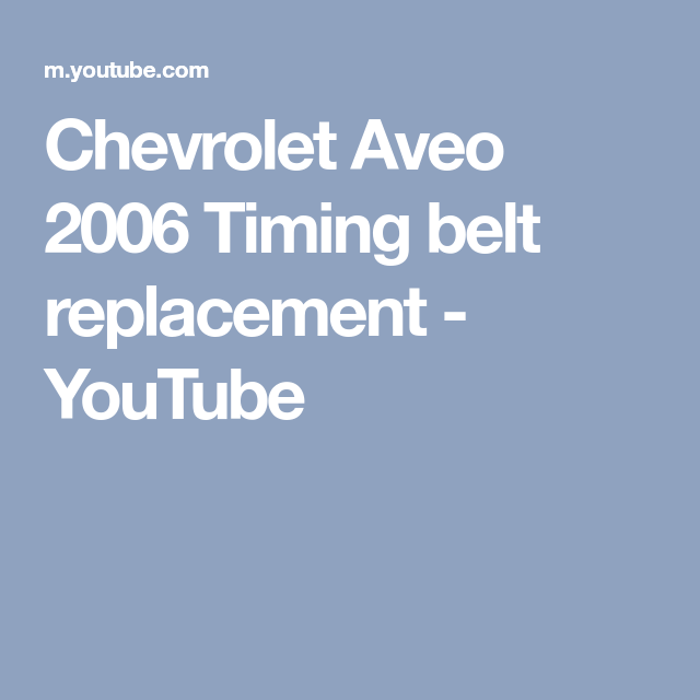 Chevrolet Aveo 2006 Timing Belt Replacement Youtube Chevrolet