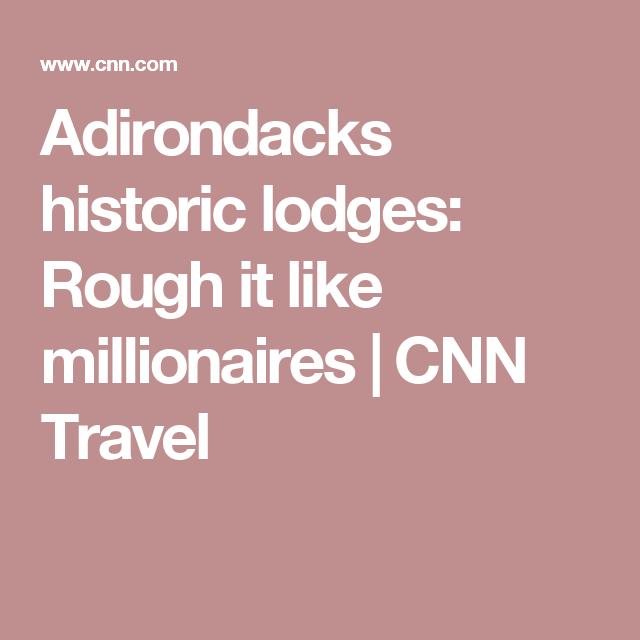 Adirondacks historic lodges: Rough it like millionaires   CNN Travel