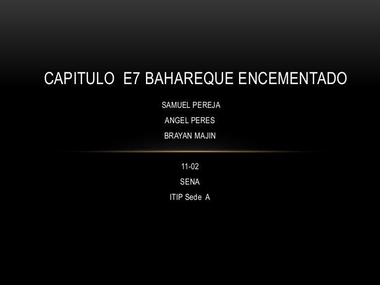 CAPITULO E7 BAHAREQUE ENCEMENTADO            SAMUEL PEREJA             ANGEL PERES             BRAYAN MAJIN                 11-02                SENA          …