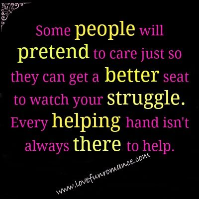 Phony People Quotes Every helping hand isnt always there to help. | JUST SAYIN  Phony People Quotes