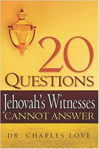 20 Questions Jehovah's Witnesses Cannot Answer: Charles Love: 9781597815079: Amazon.com: Books