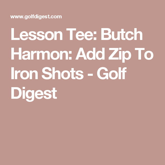 Lesson Tee: Butch Harmon: Add Zip To Iron Shots - Golf Digest