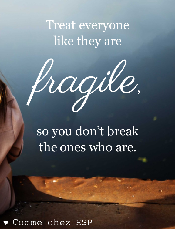 Treat Everyone Like They Are Fragile