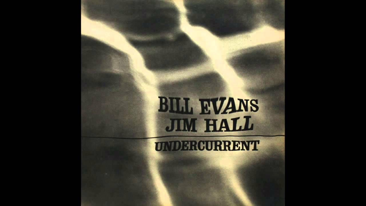 Bill Evans Jim Hall Undercurrent 1962 Album Bill Evans