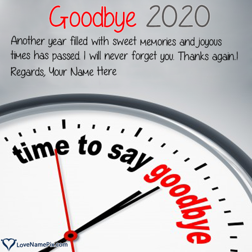 Goodbye 2020 Hello 2021 Wishes With Name Editing Ways To Say Hello New Year Wishes Quotes Goodbye Quotes