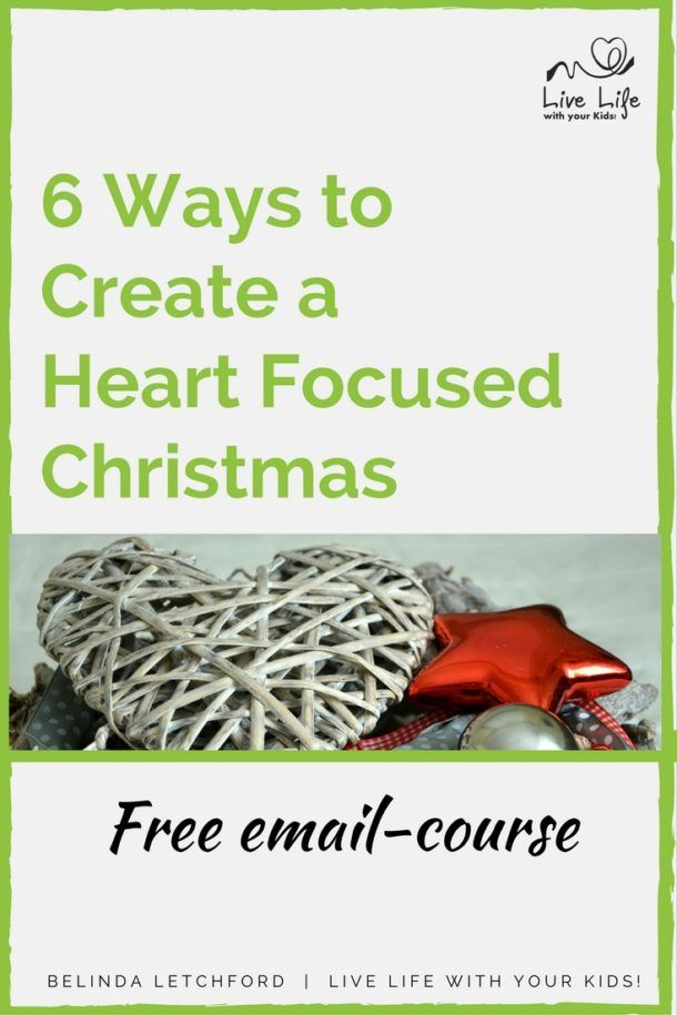 Free email course - 6 ways to create a heart focused Christmas.
