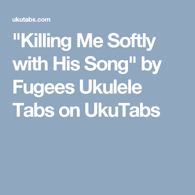 Killing Me Softly With His Song By Fugees Ukulele Tabs On Ukutabs