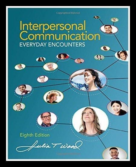 Interpersonal Communication: Everyday Encounters 8th Edition