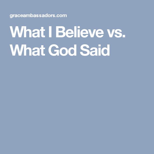What I Believe vs. What God Said